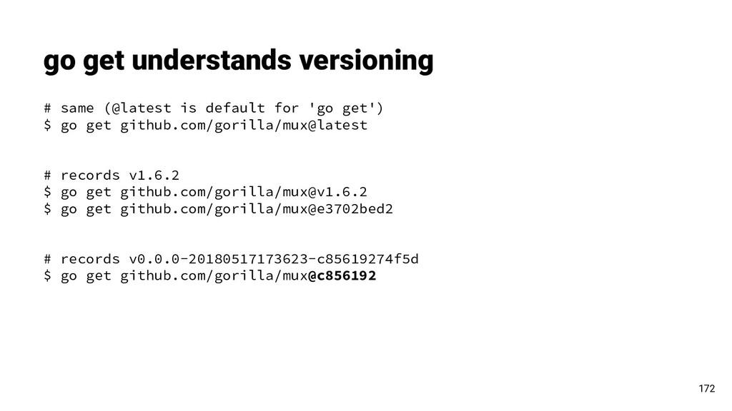 go get understands versioning # same (@latest i...