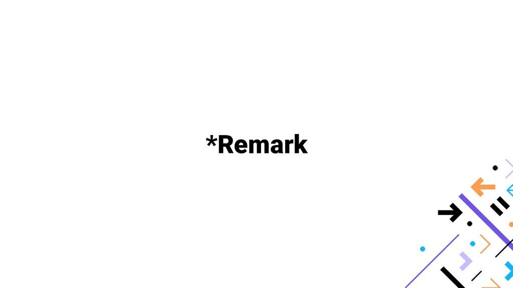 *Remark
