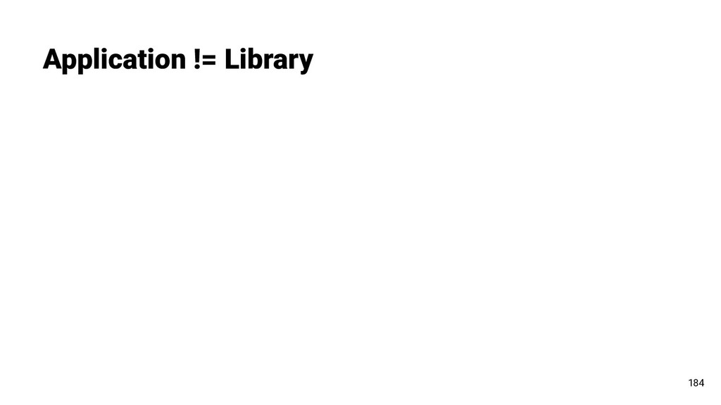 Application != Library 184
