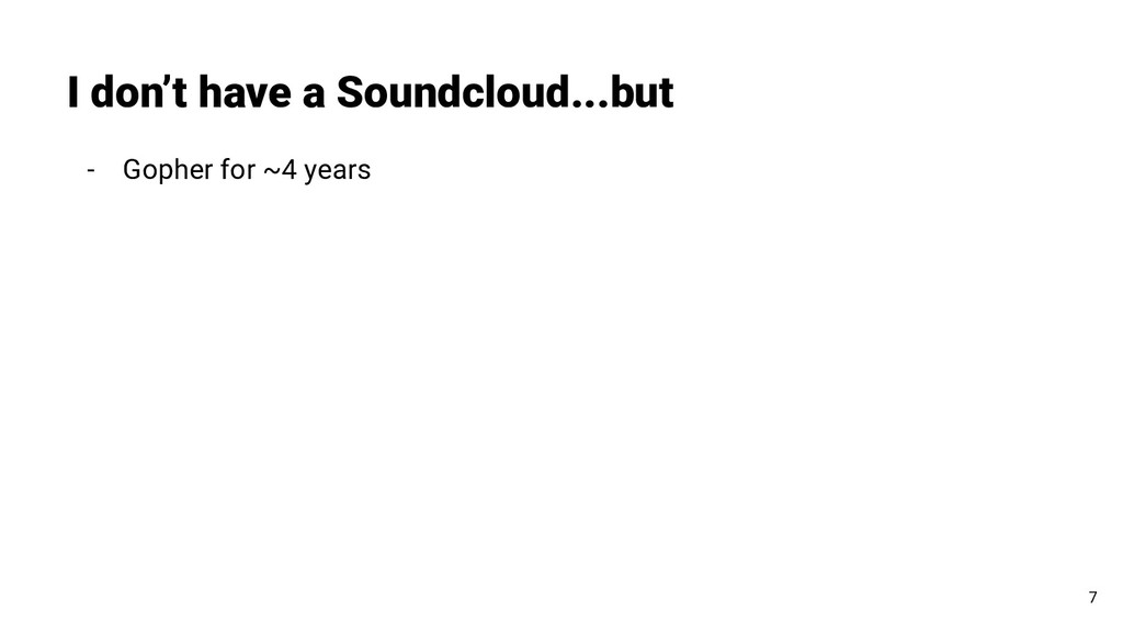 - Gopher for ~4 years I don't have a Soundcloud...