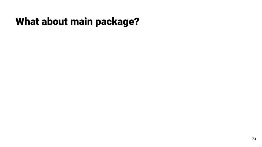 What about main package? 73