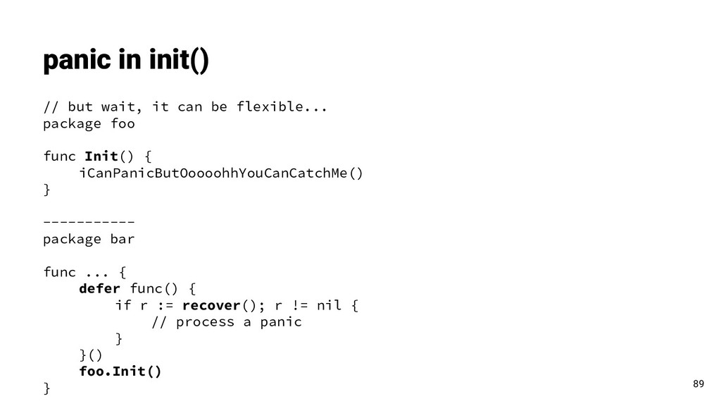 panic in init() // but wait, it can be flexible...