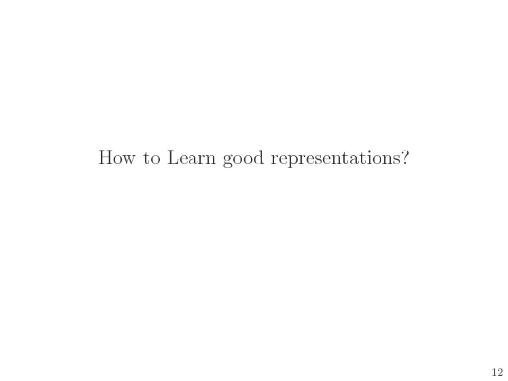 How to Learn good representations? 12