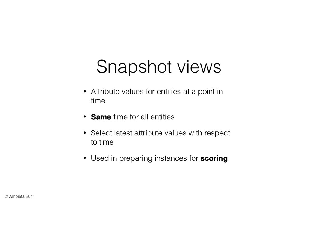 Snapshot views • Attribute values for entities ...