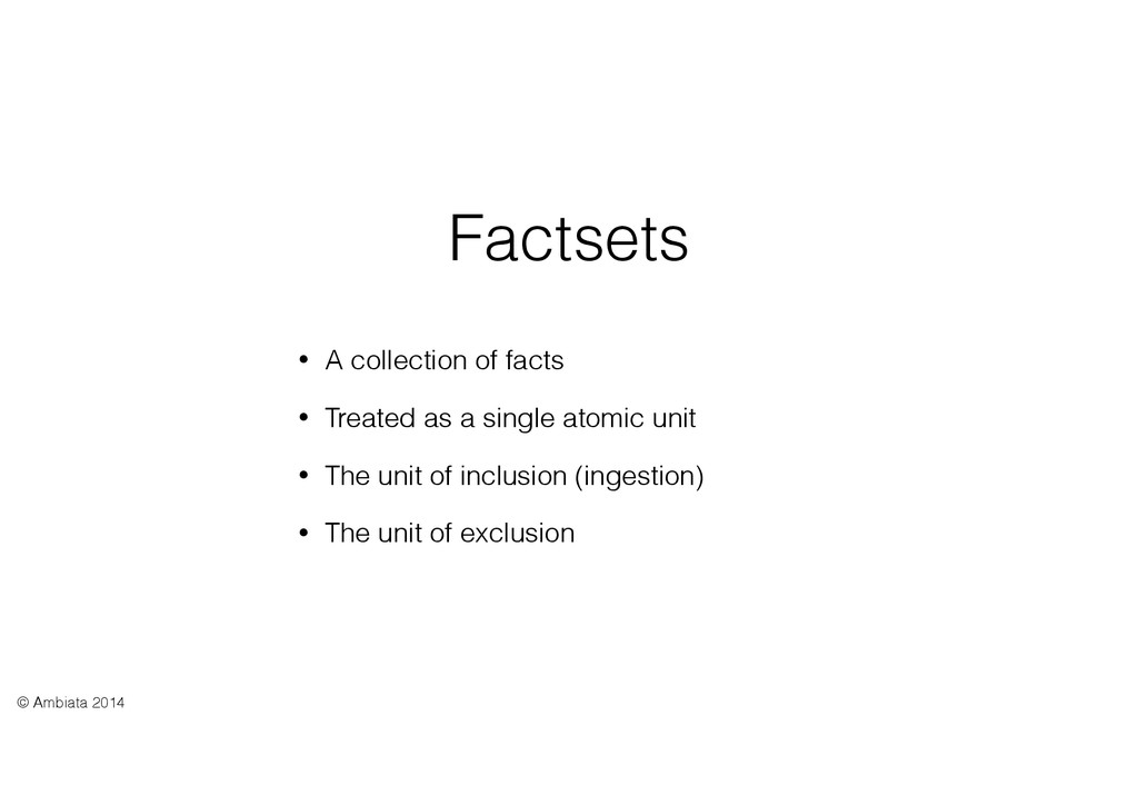 Factsets • A collection of facts • Treated as a...