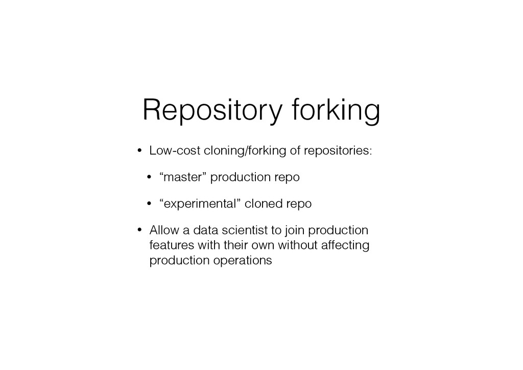 Repository forking • Low-cost cloning/forking o...