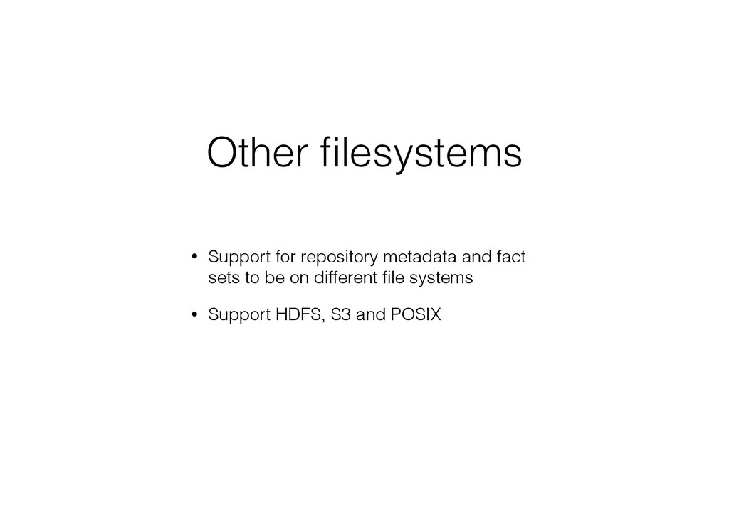 Other filesystems • Support for repository metad...