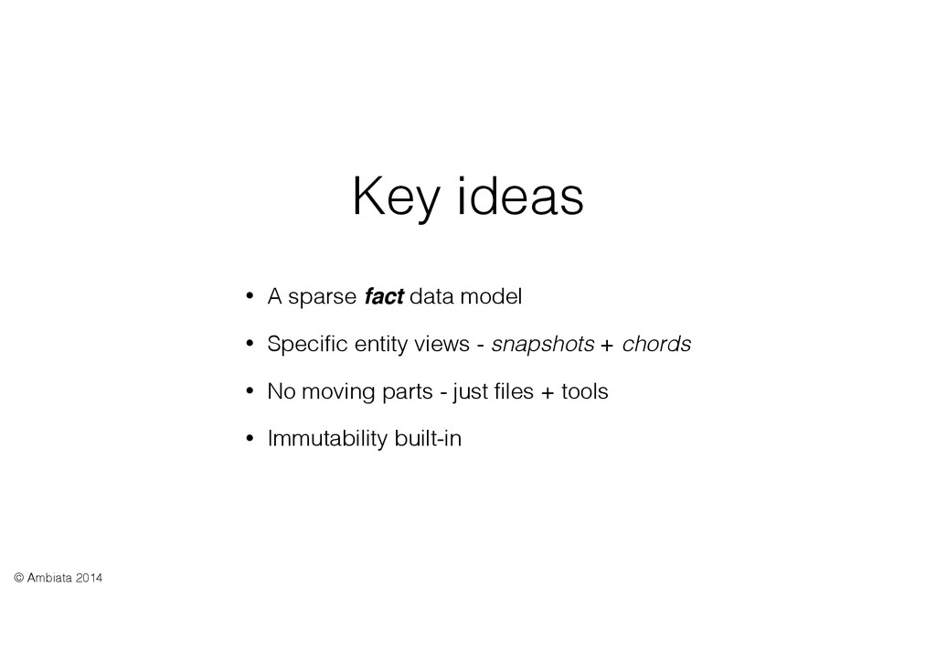 Key ideas • A sparse fact data model • Specific ...