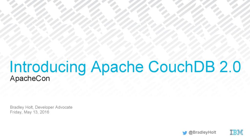 ApacheCon Bradley Holt, Developer Advocate Frid...