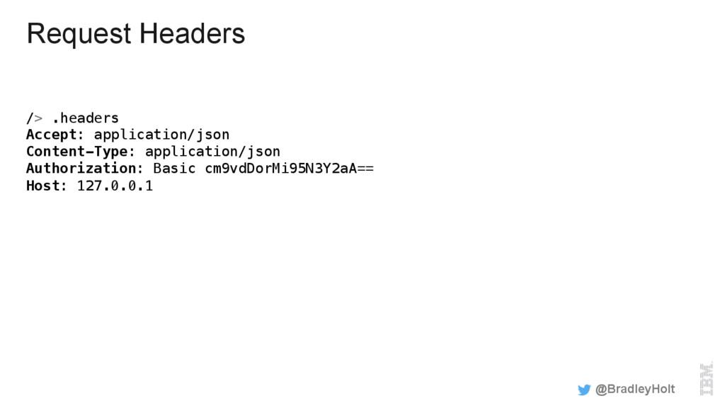 Request Headers /> .headers! Accept: applicatio...