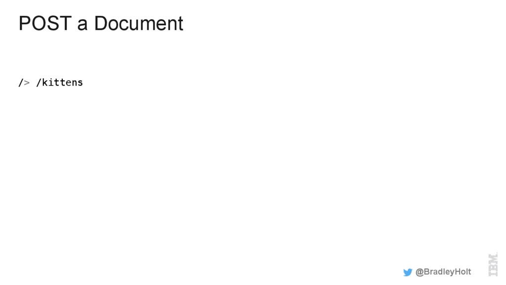 POST a Document /> /kittens! @BradleyHolt