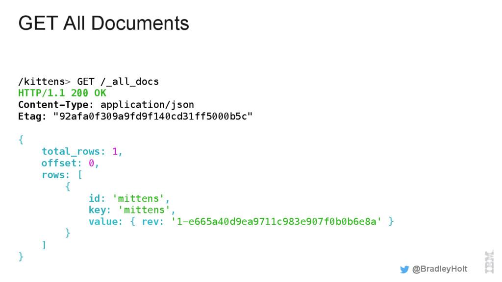 GET All Documents /kittens> GET /_all_docs! HTT...