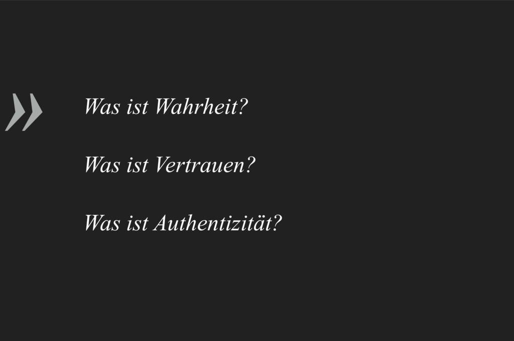 » Was ist Wahrheit? Was ist Vertrauen? Was ist ...