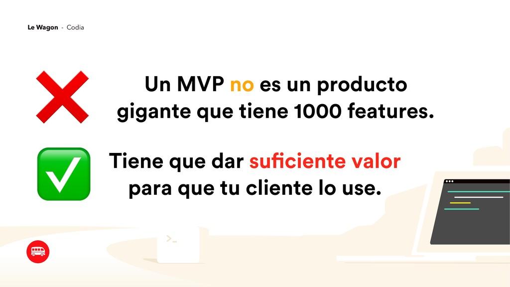 Un MVP no es un producto gigante que tiene 1000...