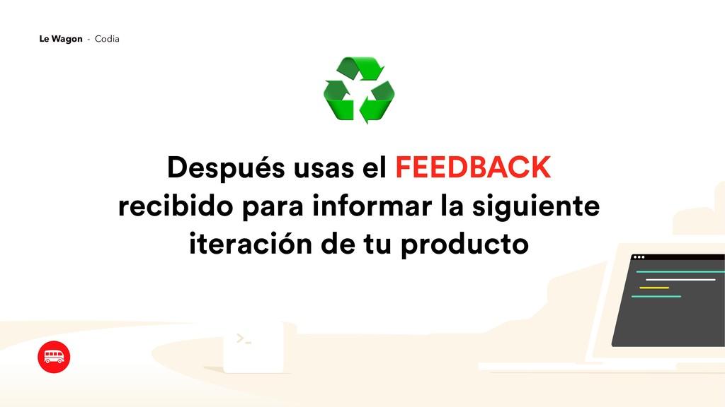 Después usas el FEEDBACK recibido para informar...