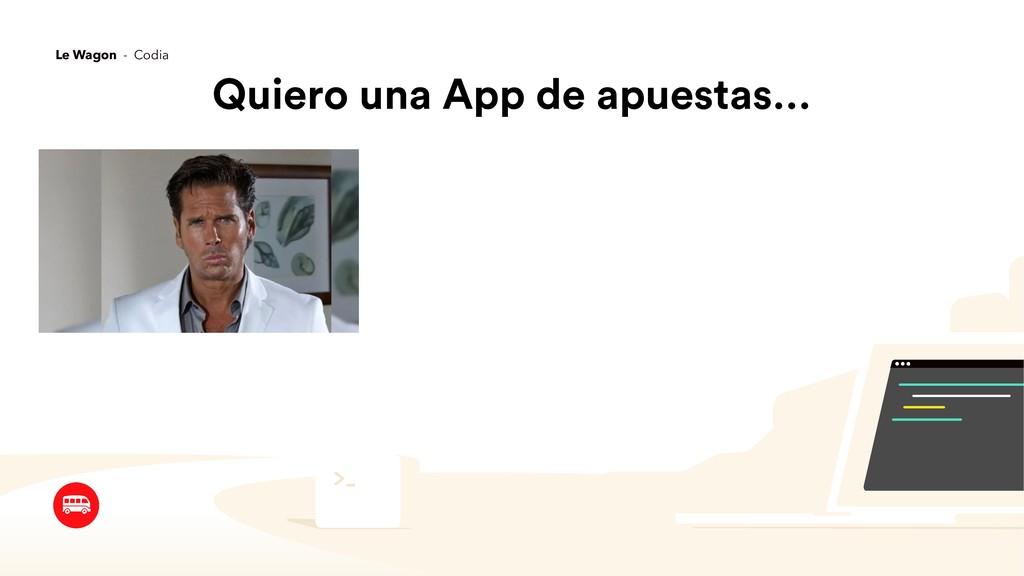 Quiero una App de apuestas… Le Wagon - Codia
