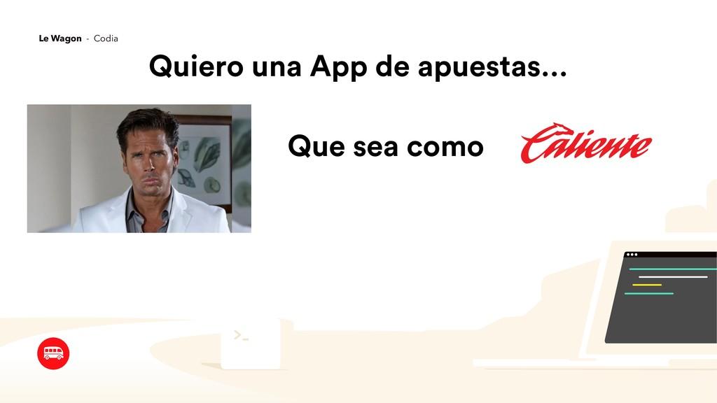 Quiero una App de apuestas… Que sea como Le Wag...
