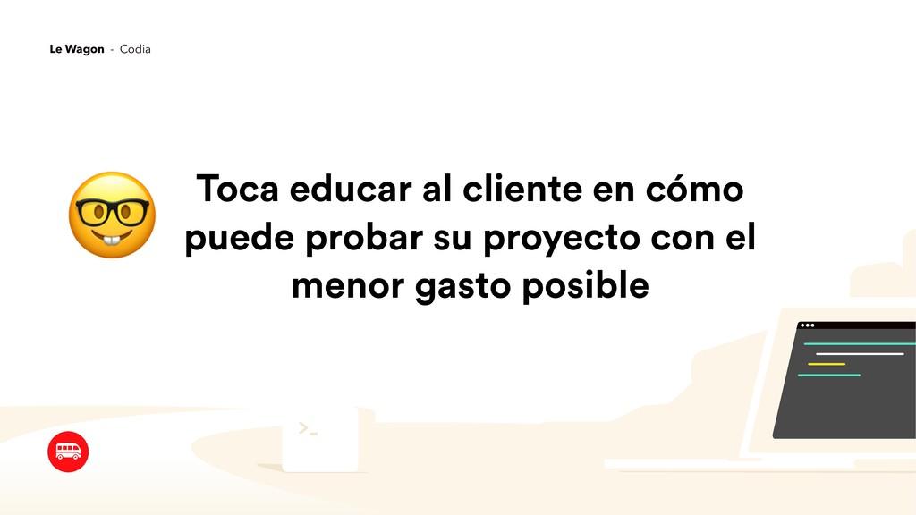 Toca educar al cliente en cómo puede probar su ...