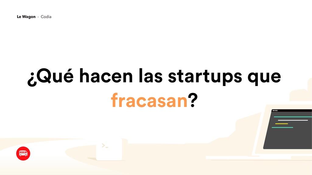 ¿Qué hacen las startups que fracasan? Le Wagon...