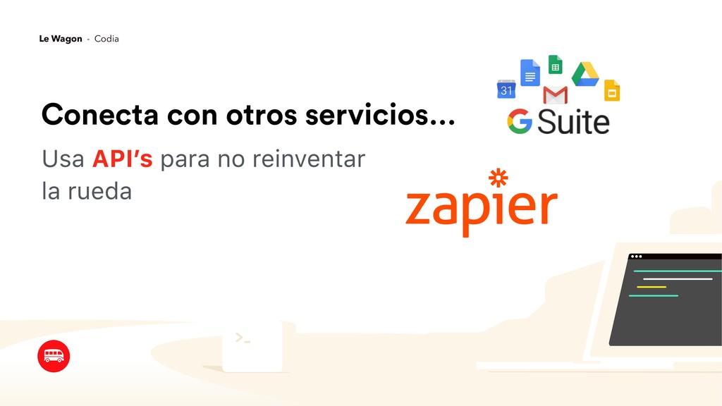 Conecta con otros servicios… Usa API's para no ...