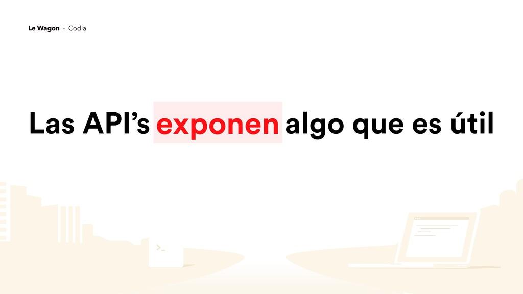 Las API's algo que es útil exponen Le Wagon - C...