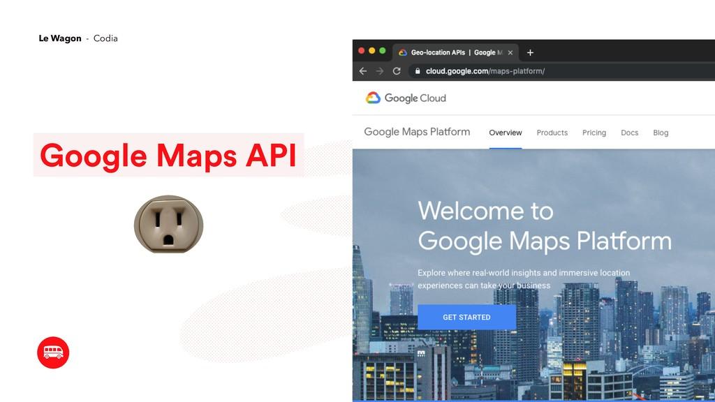 Google Maps API Le Wagon - Codia