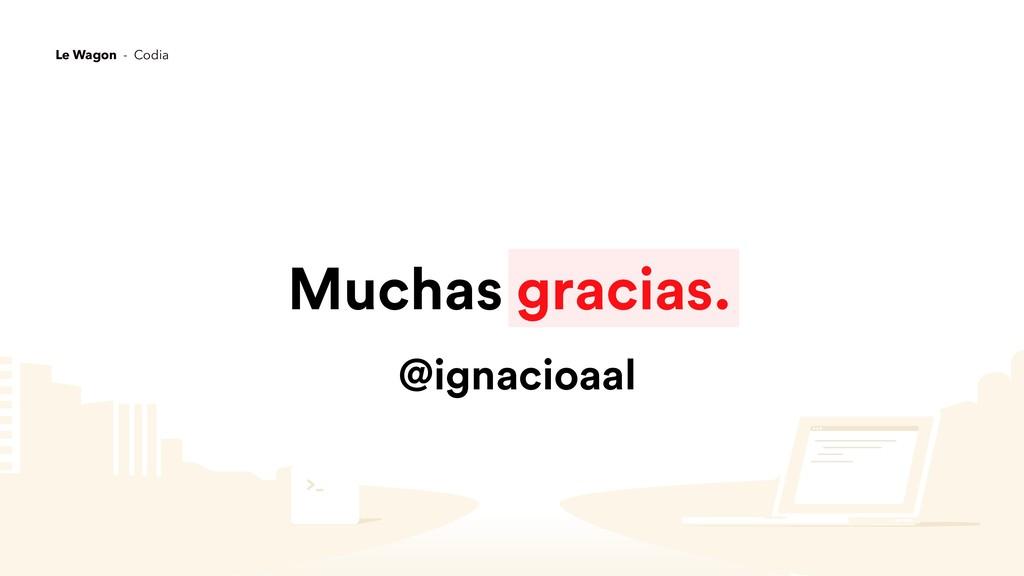 Muchas gracias. @ignacioaal Le Wagon - Codia
