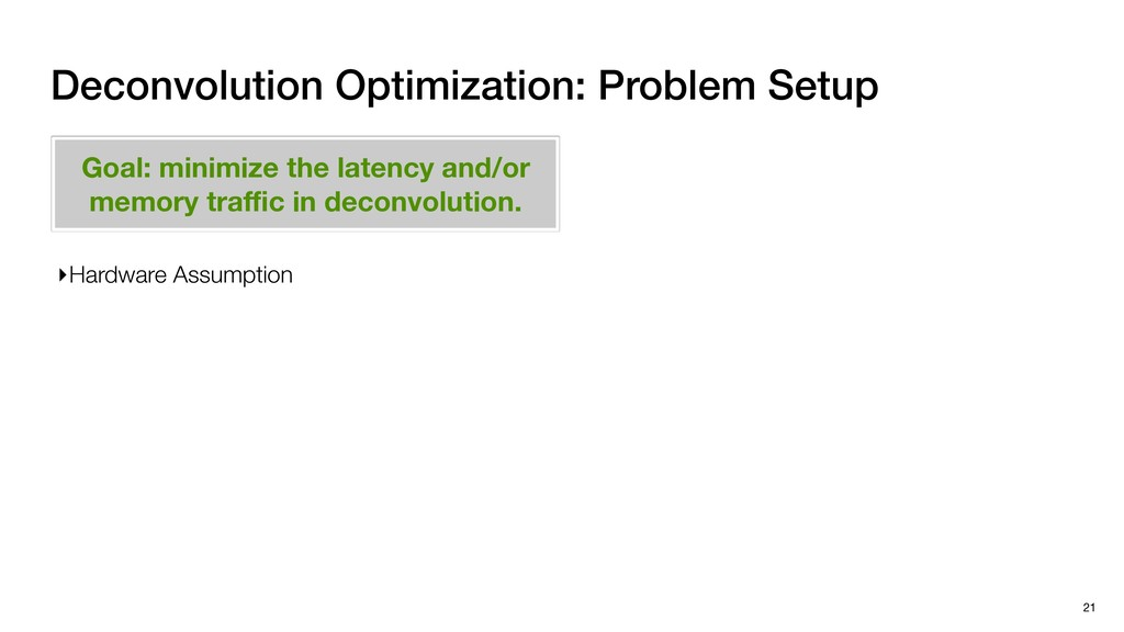 Deconvolution Optimization: Problem Setup 21 ▸H...