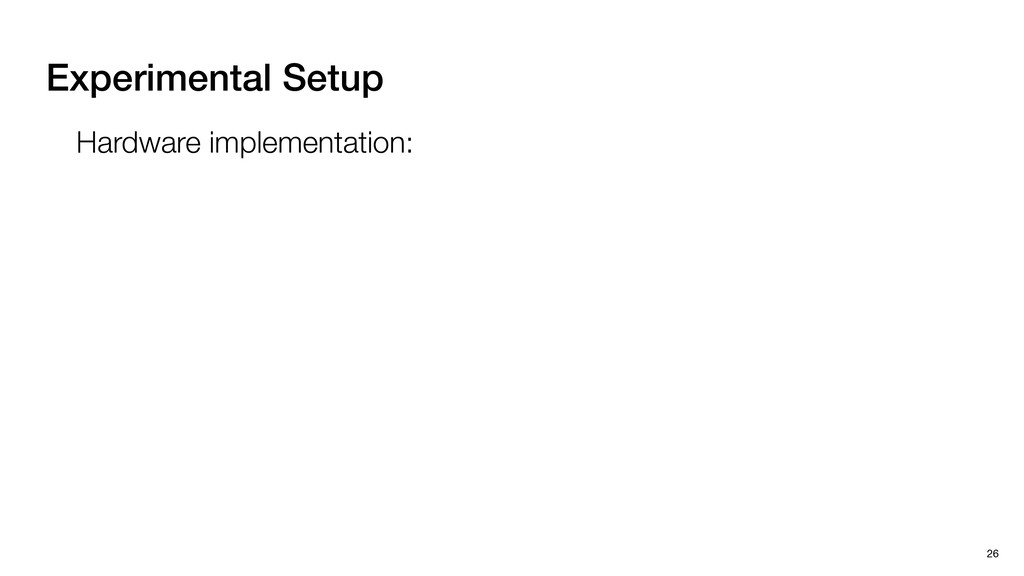 Experimental Setup 26 Hardware implementation: