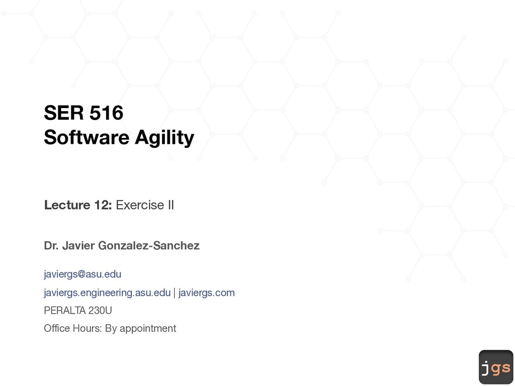jgs SER 516 Software Agility Lecture 12: Exerci...