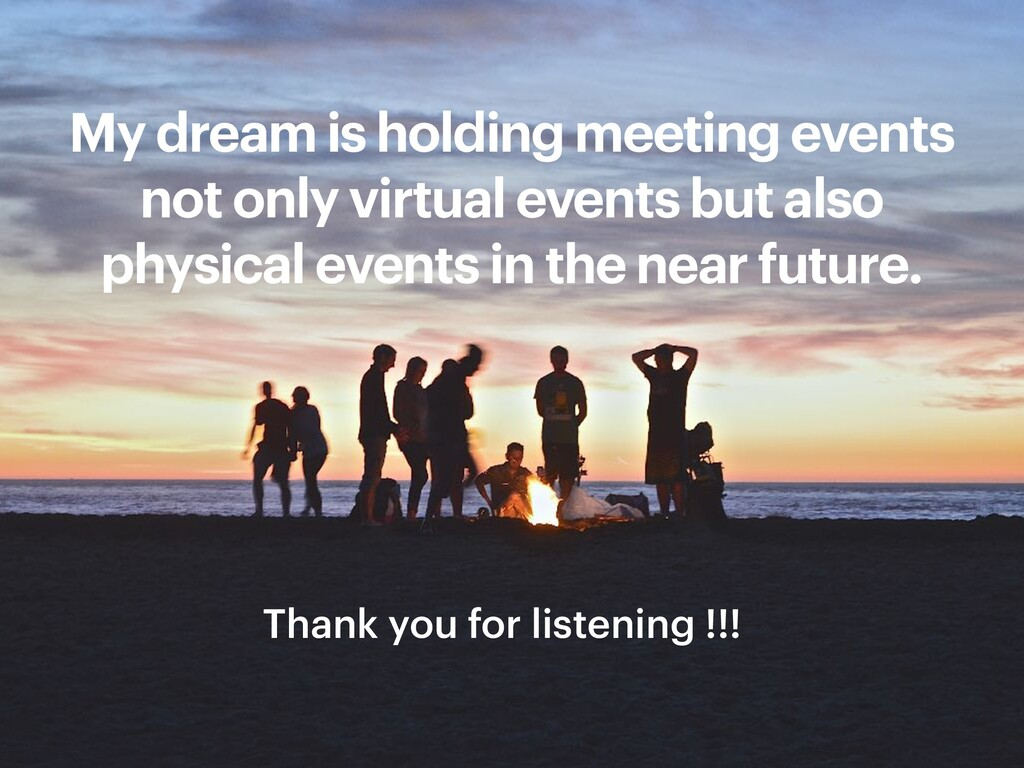 Thank you for listening !!! My dream is holding...