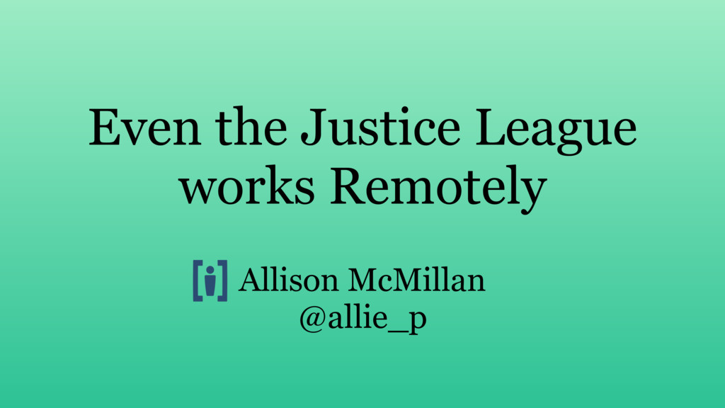 Even the Justice League works Remotely Allison ...