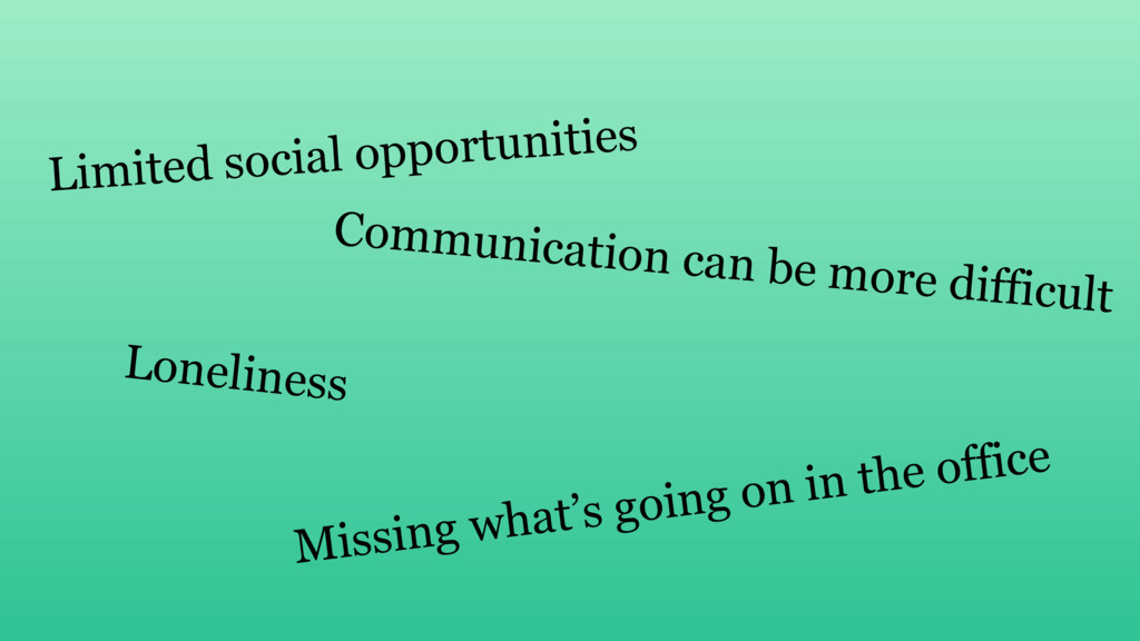 Limited social opportunities Communication can ...