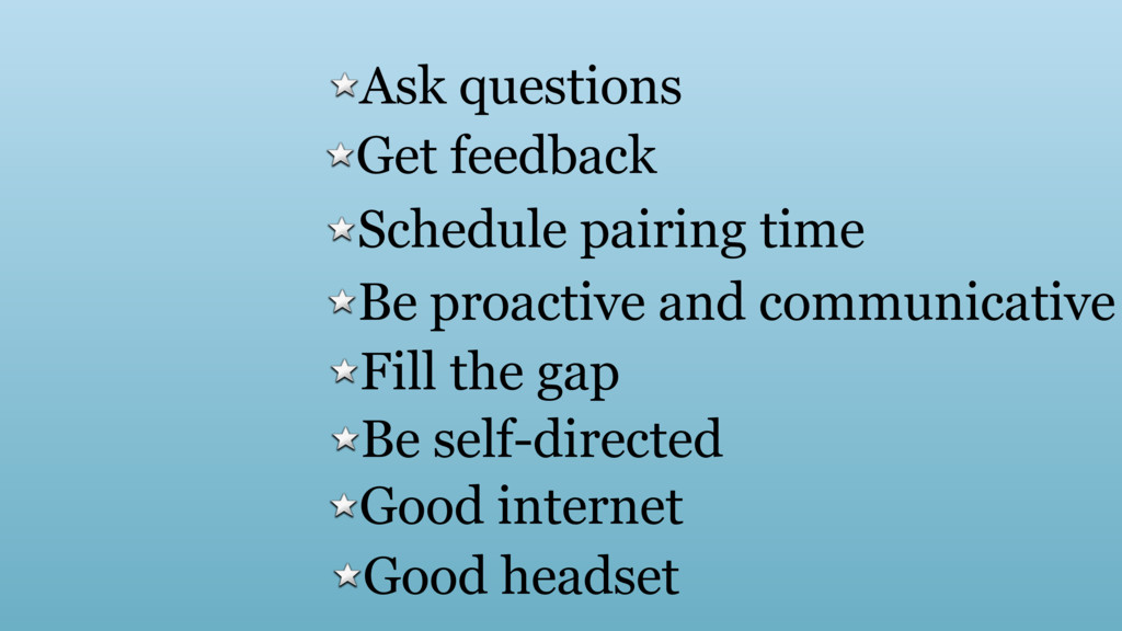 Ask questions Get feedback Schedule pairing tim...