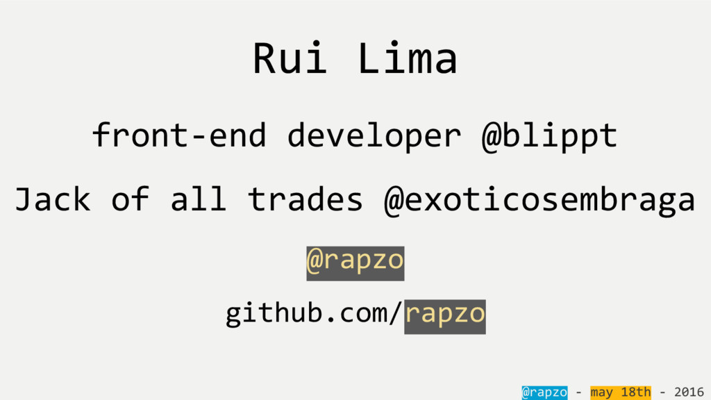 Rui Lima front-end developer @blippt Jack of al...