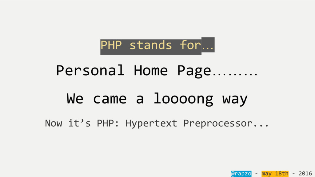 PHP stands for… Personal Home Page……… We came a...