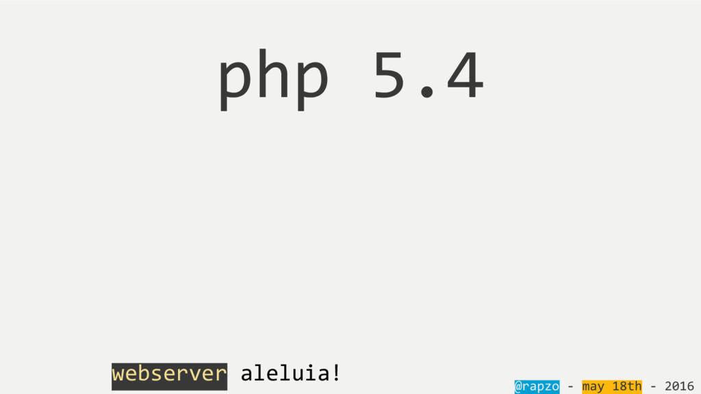@rapzo - may 18th - 2016 php 5.4 webserver alel...