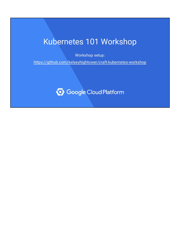 Kubernetes 101 Workshop Workshop setup: https:/...