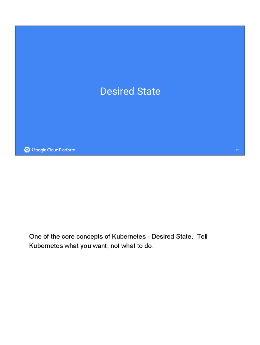 22 22 Desired State One of the core concepts of...