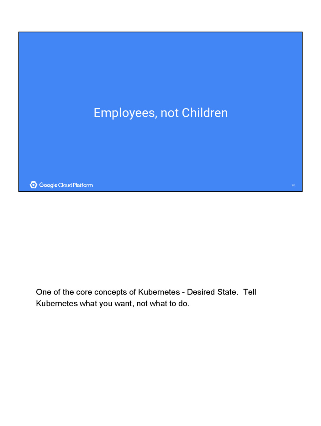 26 26 Employees, not Children One of the core c...