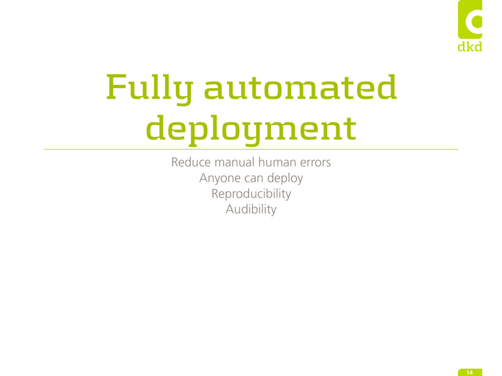 Fully automated deployment Reduce manual human ...