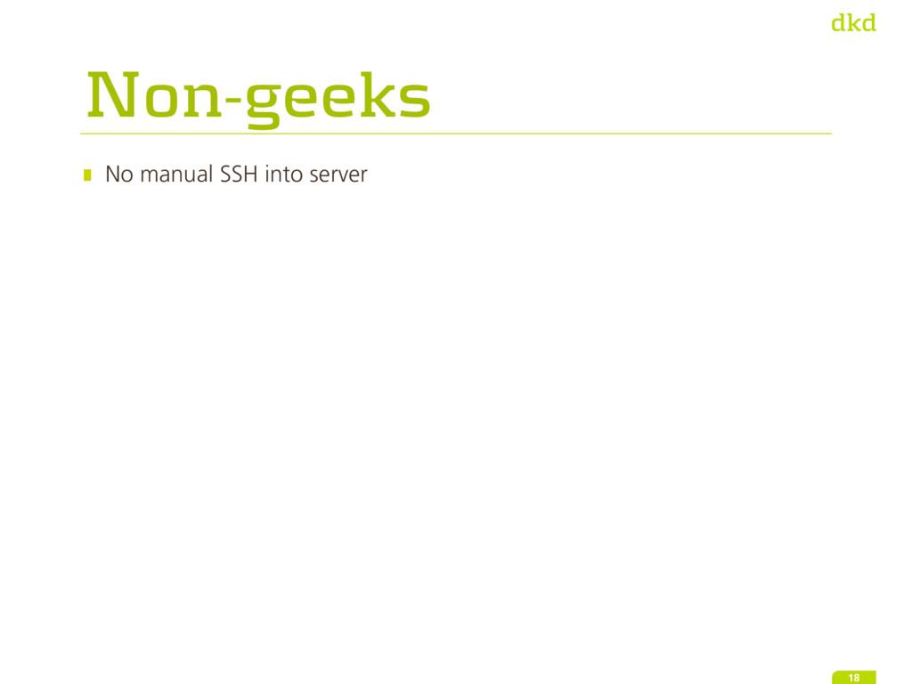 Non-geeks No manual SSH into server 18