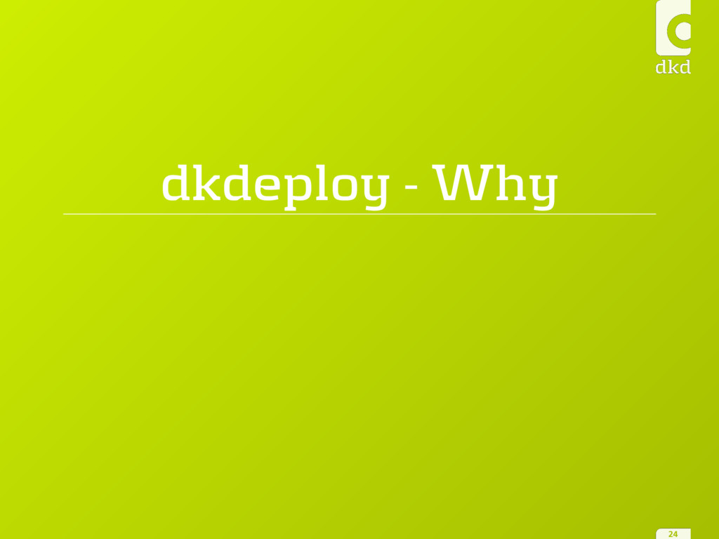 dkdeploy - Why 24