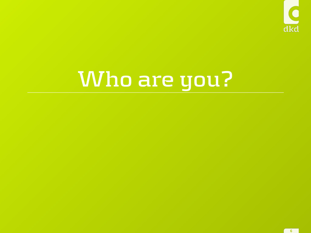 Who are you? 6