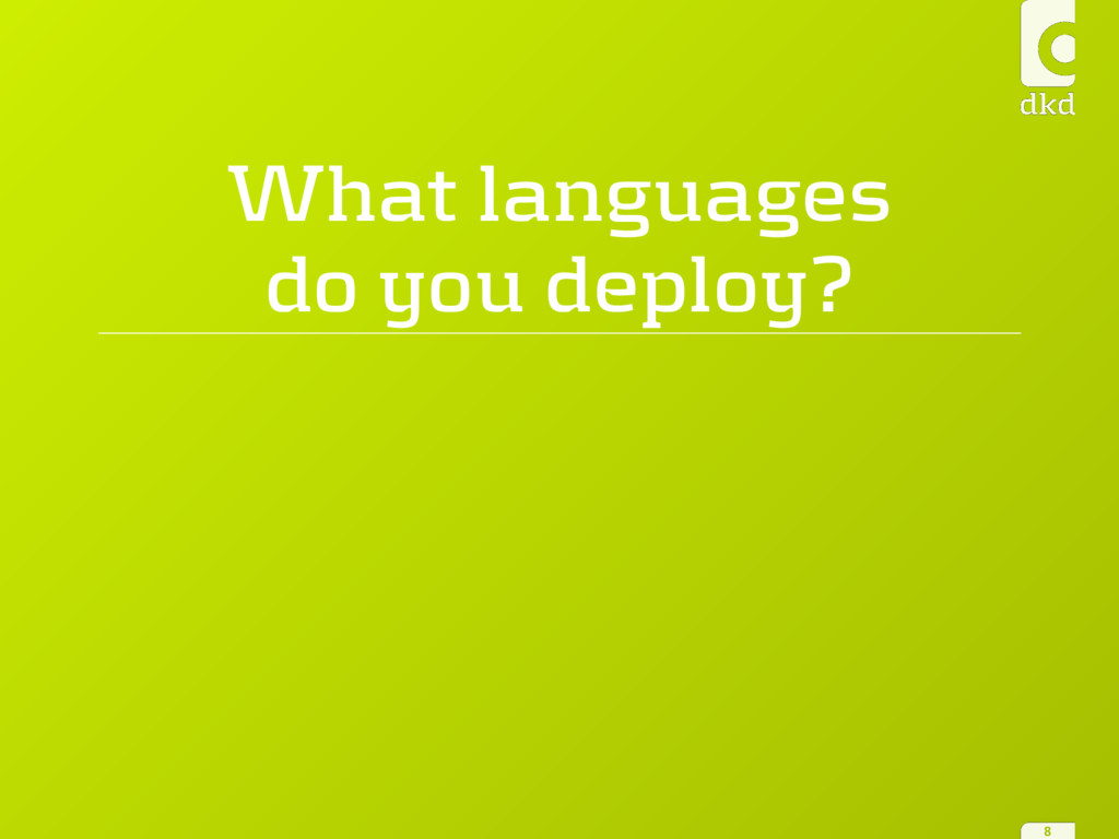 What languages do you deploy? 8
