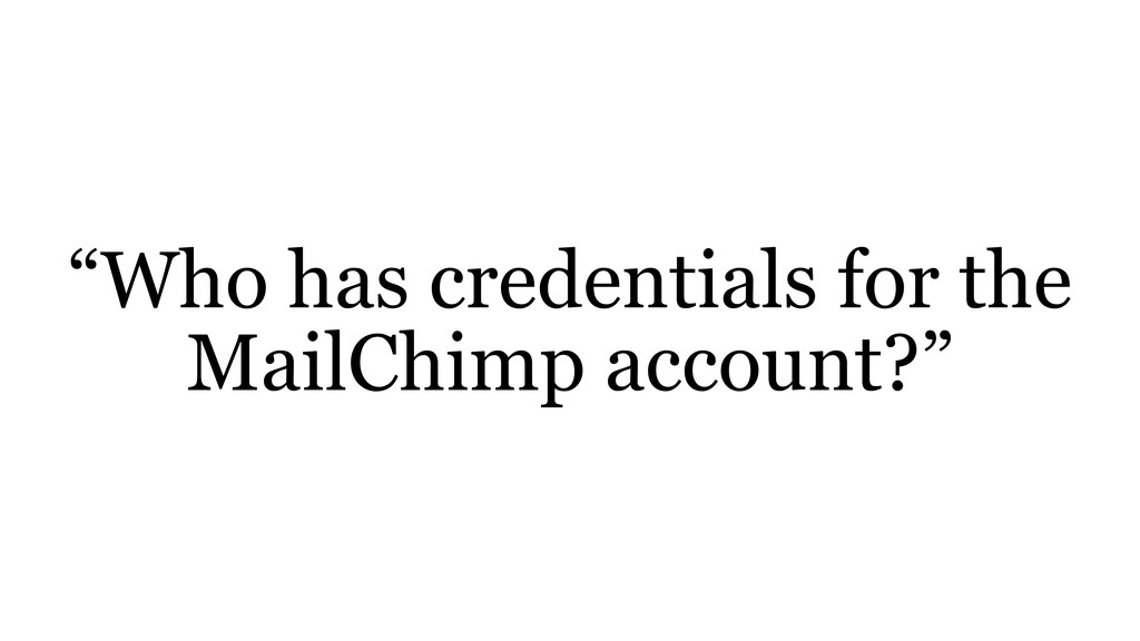 """""""Who has credentials for the MailChimp account?"""""""