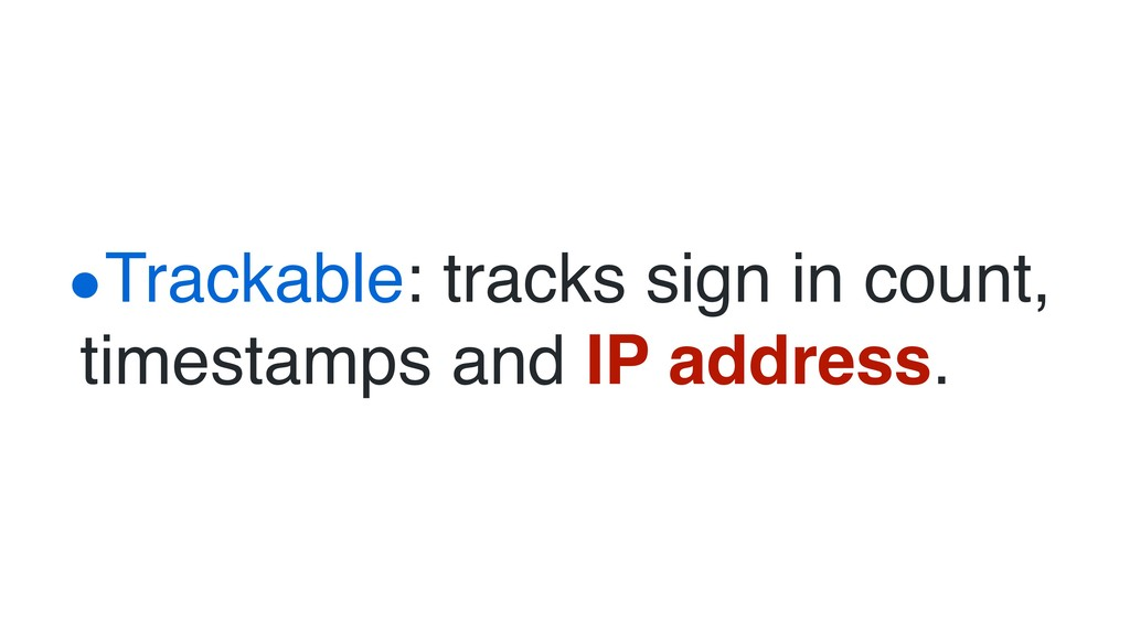 •Trackable: tracks sign in count, timestamps an...