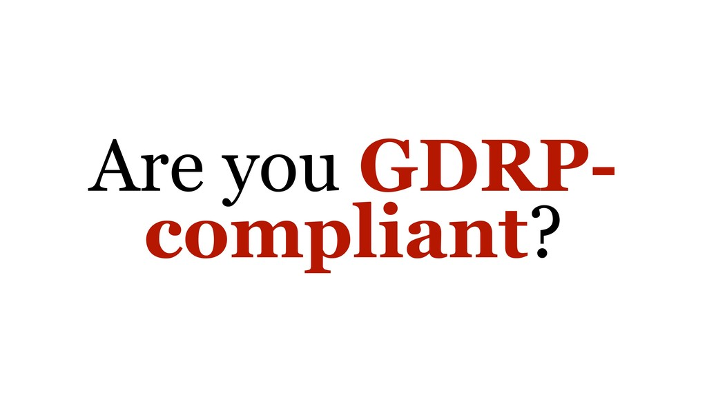Are you GDRP- compliant?
