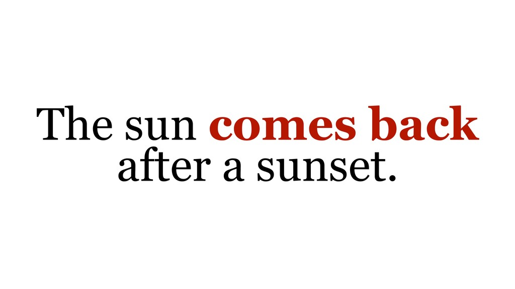 The sun comes back after a sunset.