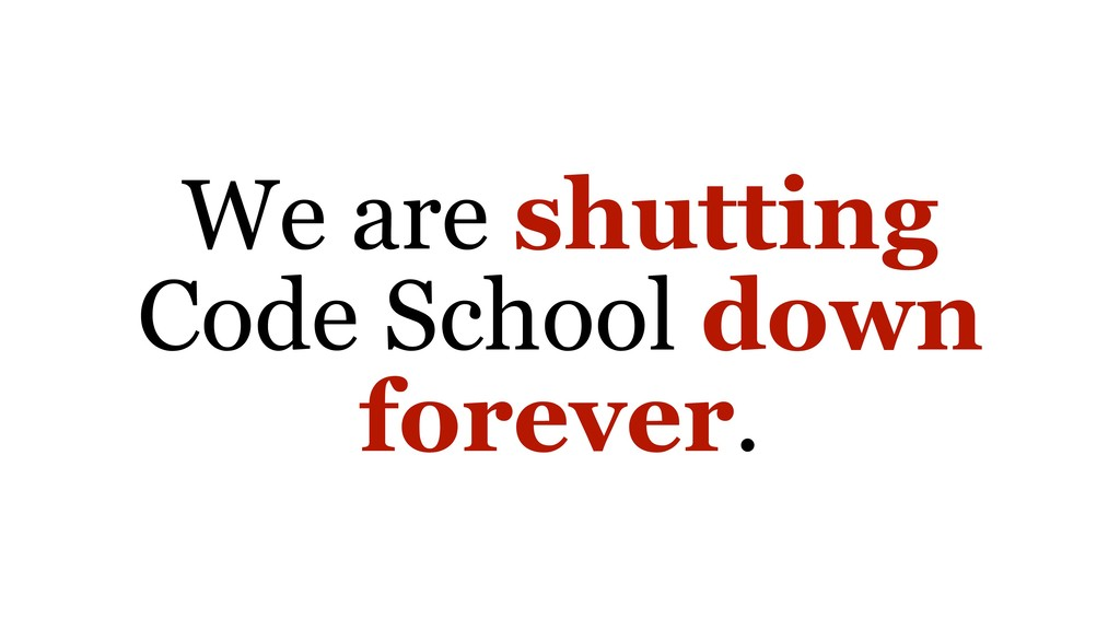 We are shutting Code School down forever.